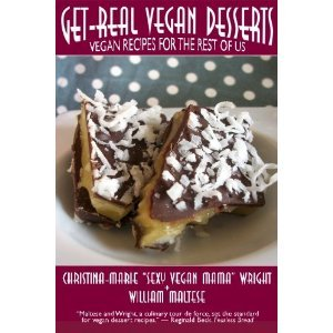 Get-Real Vegan Desserts: Vegan Recipes for the Rest of Us